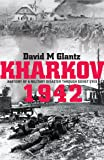 Kharkov 1942: Anatomy of a Military Disaster Through Soviet Eyes