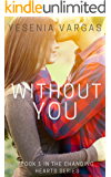 Without You (Changing Hearts Series Book 1) (English Edition)