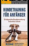 Erfolgreiche Hundeerziehung für Anfänger: Hundetraining einfach (REIHE: HUNDEERZIEHUNG LEICHT GEMACHT 1)