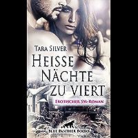 Heiße Nächte zu viert   Erotischer SM-Roman: Eifersucht, nackte Haut und eine SM-Orgie ... (Tara Silver Romane 1)