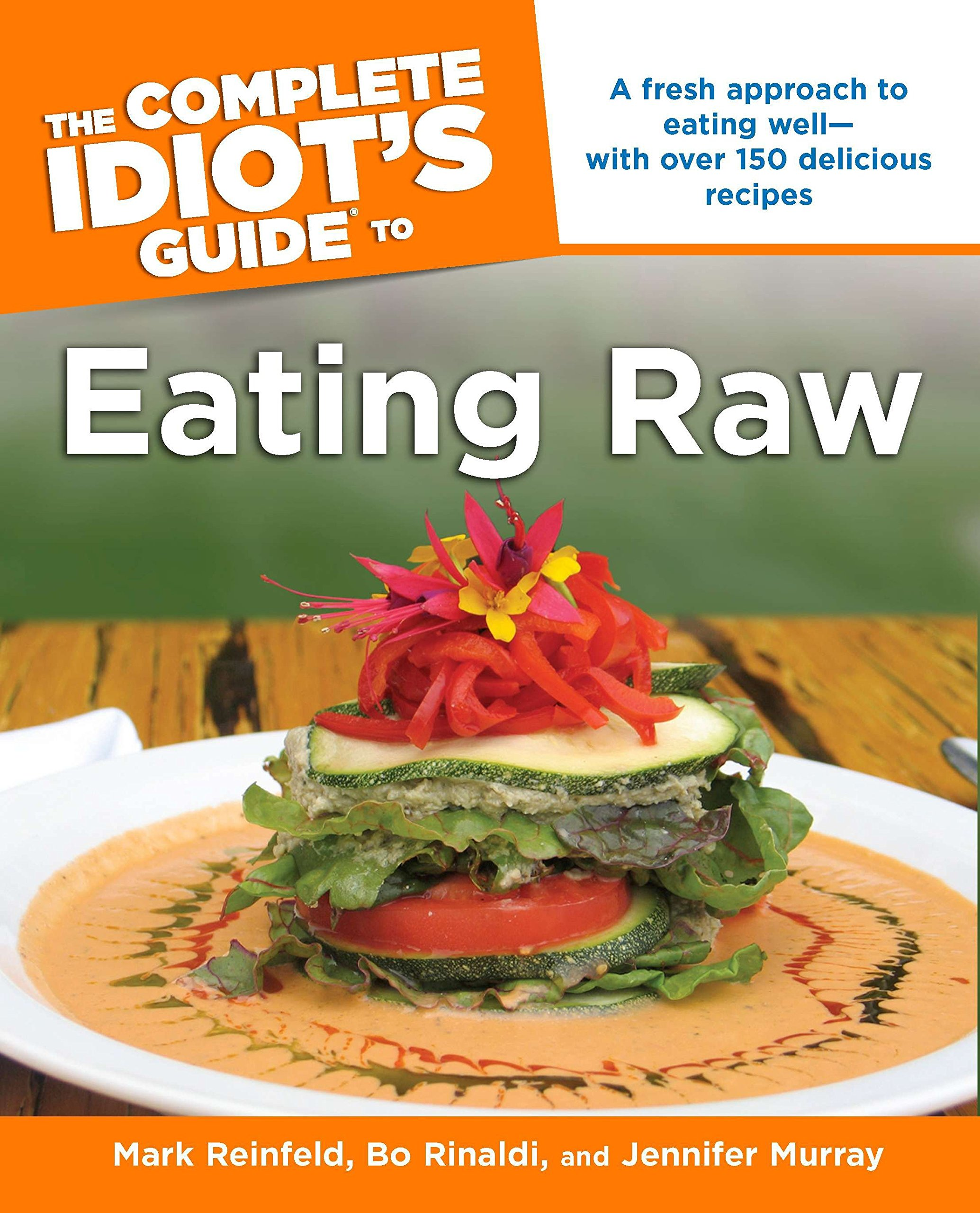 Read Online The Complete Idiot's Guide to Eating Raw: A Fresh Approach to Eating Well with Over 150 Delicious Recipes (Complete Idiot's Guides) pdf