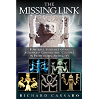"""The Missing Link: Powerful Evidence of an Advanced """"Golden Age"""" Culture in Prehistoric Antiquity (English Edition)"""