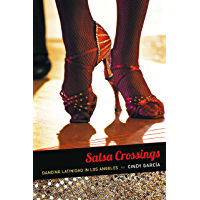 Salsa Crossings: Dancing Latinidad in Los Angeles (Latin america otherwise : languages, empires, nations) book cover