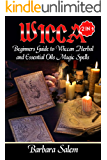 Wicca: Beginners Guide to Wiccan Herbal and Essential Oils Magic Spells (Wiccan, Wicca Books, Wicca Basics, Wicca for Beginners, Wicca Spells, Witchcraft Book 1) (English Edition)