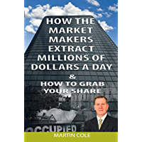 How the market makers extract millions of dollars a day & How to grab your share: The Market Makers Method