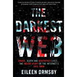 Darkest Web : Drugs, death and destroyed lives ... the inside story of the internet's evil twin