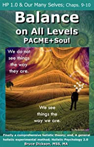 HP 1.0 & Our Many Selves: Chapters 9-10 from Balance on All Levels, PACME+Soul (Balance on All Levels, PACME+Soul, chapters from)