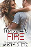 Flirting with Fire (Colorado Heartthrobs Book 1)