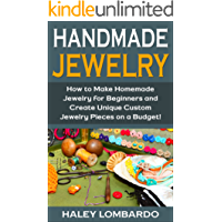 Handmade Jewelry: Jewelry Making for Beginners: Create Unique Custom Homemade Jewelry Pieces on a Budget (Jewelry - Jewelry Making - Handmade Jewelry - ... Design - Jewelry Making for Beginners)