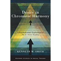 Desire in Chromatic Harmony: A Psychodynamic Exploration of Fin de Siècle Tonality (Oxford Studies in Music Theory) book cover