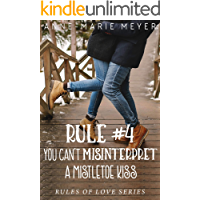 Rule #4: You Can't Misinterpret a Mistletoe Kiss: A Standalone Sweet High School Romance (The Rules of Love)