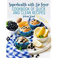 Super health with Air Fryer - the cookbook of quick and clean recipes (English Edition)