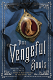 These Vengeful Souls (These Vicious Masks)