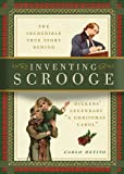 """Inventing Scrooge: The Incredible True Story Behind Charles Dickens' Legendary """"A Christmas Carol"""""""