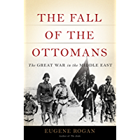 The Fall of the Ottomans: The Great War in the Middle East (English Edition)