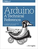 Arduino: A Technical Reference: A Handbook for Technicians, Engineers, and Makers (In a Nutshell) (English Edition)