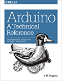 Arduino: A Technical Reference: A Handbook for Technicians, Engineers, and Makers (In a Nutshell)