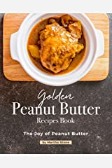 Golden Peanut Butter Recipes Book: The Joy of Peanut Butter Kindle Edition