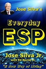 Jose Silva's Everyday ESP: A New Way of Living Kindle Edition