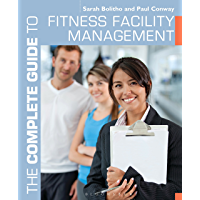 The Complete Guide to Fitness Facility Management (Complete Guides)