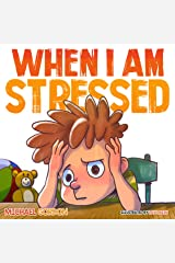 When I Am Stressed: (Childrens Books About Emotions and Feelings, kids picture books, ages 3-5, story) (Self-Regulation Skills Book 12) Kindle Edition