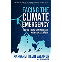 Facing the Climate Emergency: How to Transform Yourself with Climate Truth (English Edition)