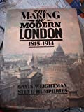 The Making of Modern London: 1815-1914 : 1815-1914 Vol 1