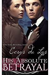His Absolute Betrayal: An Illicit Billionaire Love Story (Elise, #2)