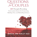 Questions for Couples: 469 Thought-Provoking Conversation Starters for Connecting, Building Trust, and Rekindling…