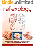 Reflexology: Beginners Guide to Eliminate Pain, Lose Weight and De-Stress with Ancient Techniques