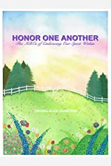 HONOR ONE ANOTHER: The ABCs of Embracing Our Spirit Within Kindle Edition