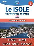 Le isole dell'Adriatico - Arcipelago di Lussino: Guida turistica informativa