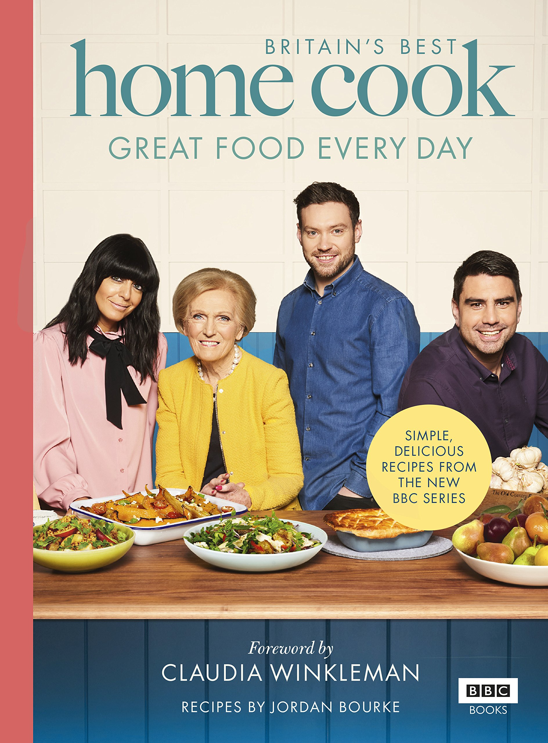 Britainu0027s Best Home Cook: Great Food Every Day: Simple, Delicious Recipes  From The New BBC Series Britains Best Cook: Amazon.de: Jordan Bourke, Keo  Films, ...