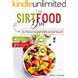 SirtFood Diet: The Complete Guide for Beginners to Rapid Weight Loss, Heal your Body and Burn Fat with Skinny Gene Diet. 45 T