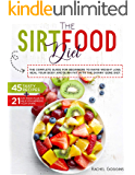 The SirtFood Diet: THE complete Guide FOR Rapid Weight Loss, Heal your Body and Burn Fat WITH Skinny Gene Diet. 45 Tasty…