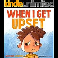 When I Get Upset: (Emotions & feelings kids books, childrens, ages 3 5, preschool) (Self-Regulation Skills Book 9)