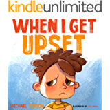 When I Get Upset: (Emotions & feelings kids books, childrens, ages 3 5, preschool) (Self-Regulation Skills Book 9)
