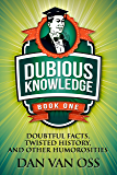 Dubious Knowledge: Doubtful Facts, Twisted History and Other Humorosities (Book One)
