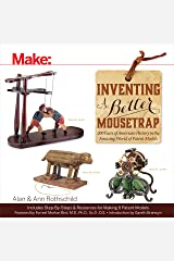 Inventing a Better Mousetrap: 200 Years of American History in the Amazing World of Patent Models (Make) Paperback