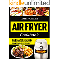 Air Fryer Cookbook: 1000 Day Delicious, Quick & Easy Air Fryer Recipes for Beginners and Advanced Users (Hot Air Fryer…
