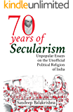 Seventy Years of Secularism: Unpopular Essays on the Unofficial Political Religion of India