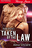 Taken by the Law [Double Destiny 1] (Siren Publishing Menage Amour)