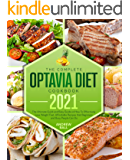 The Complete Optavia Diet Cookbook 2021: The Ultimate Quick and Easy Guide on How To Effectively Lose Weight Fast…