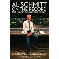 Al Schmitt on the Record: The Magic Behind the Music Foreword by Paul McCartney