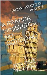 A PRÁTICA MINISTERIAL NO COTIDIANO: TEOLOGIA PASTORAL (Portuguese Edition)