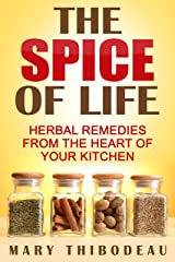 The Spice of Life: Herbal Remedies From the Heart of Your Kitchen (Home Herbalism Series Book 1) Kindle Edition