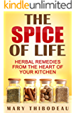 The Spice of Life: Herbal Remedies From the Heart of Your Kitchen (Home Herbalism Series Book 1)