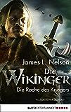 Die Wikinger - Die Rache des Kriegers: Historischer Roman (Nordmann-Saga 3)
