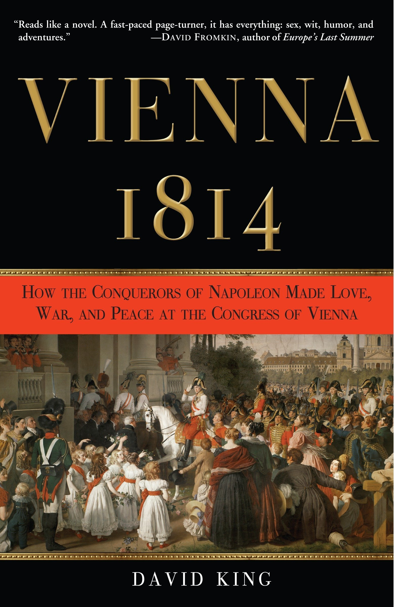 Vienna 1814  How The Conquerors Of Napoleon Made Love War And Peace At The Congress Of Vienna