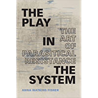 The Play in the System: The Art of Parasitical Resistance